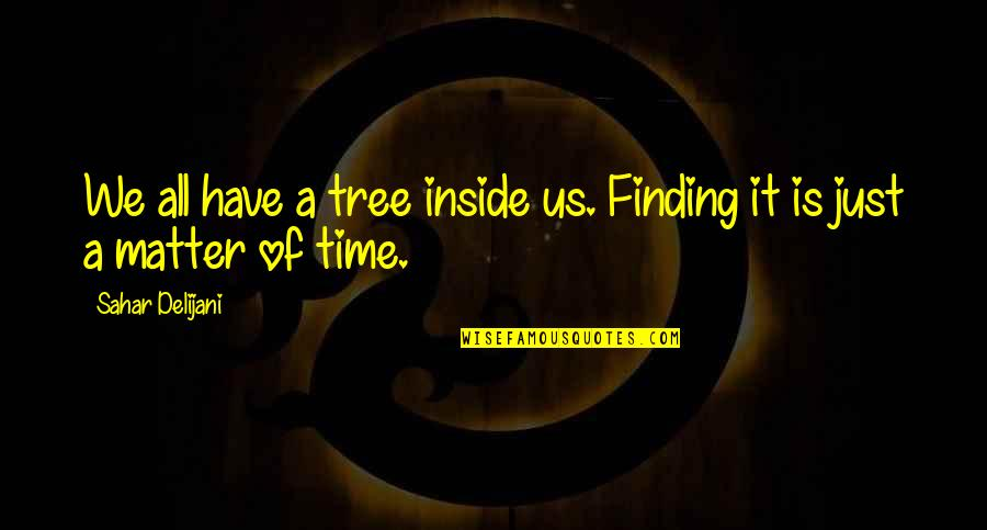 Not Finding Time Quotes By Sahar Delijani: We all have a tree inside us. Finding