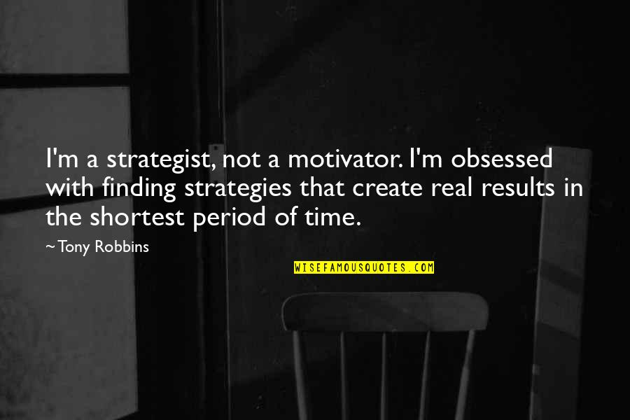 Not Finding Time Quotes By Tony Robbins: I'm a strategist, not a motivator. I'm obsessed