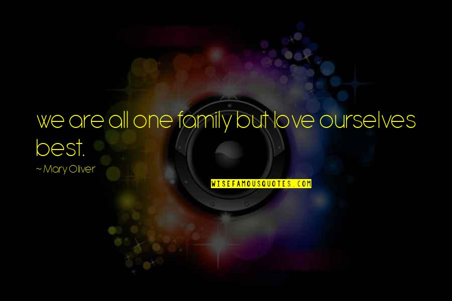Not Fitting In With Your Family Quotes By Mary Oliver: we are all one family but love ourselves