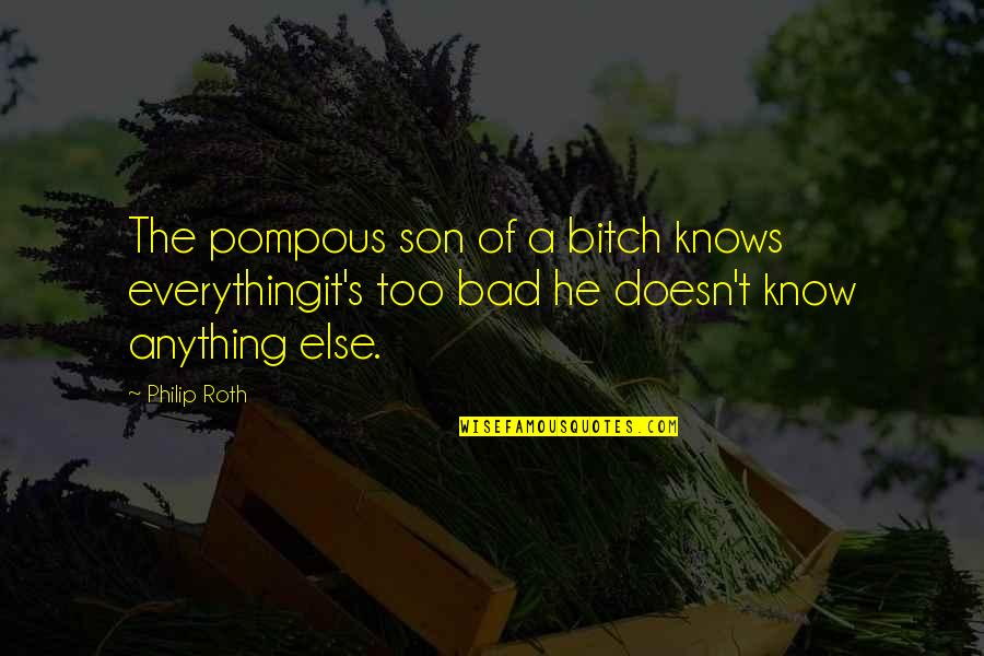 Not Fitting In With Your Family Quotes By Philip Roth: The pompous son of a bitch knows everythingit's