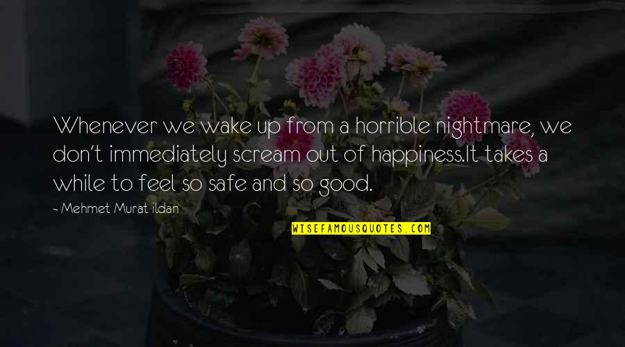 Not Getting Cocky Quotes By Mehmet Murat Ildan: Whenever we wake up from a horrible nightmare,