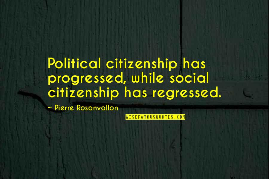 Not Getting Married Funny Quotes By Pierre Rosanvallon: Political citizenship has progressed, while social citizenship has