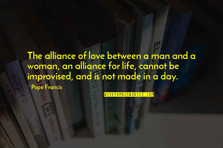 Not Getting Married Funny Quotes By Pope Francis: The alliance of love between a man and