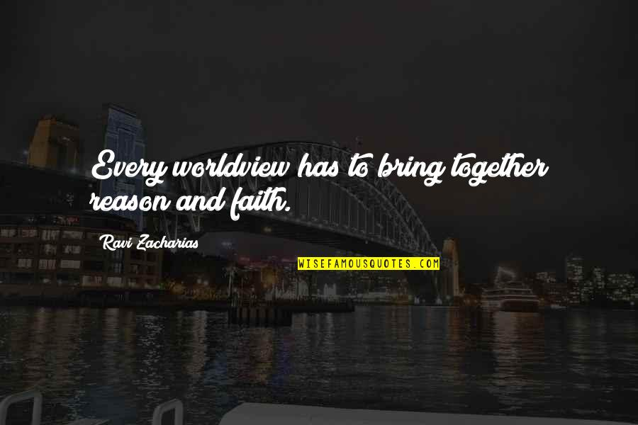 Not Getting Married Funny Quotes By Ravi Zacharias: Every worldview has to bring together reason and