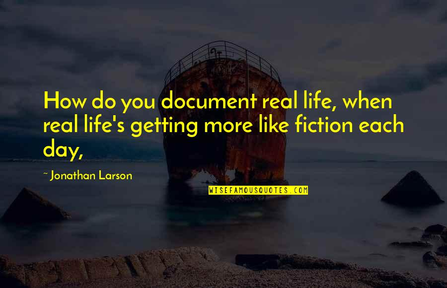 Not Getting Over Your Ex Quotes By Jonathan Larson: How do you document real life, when real