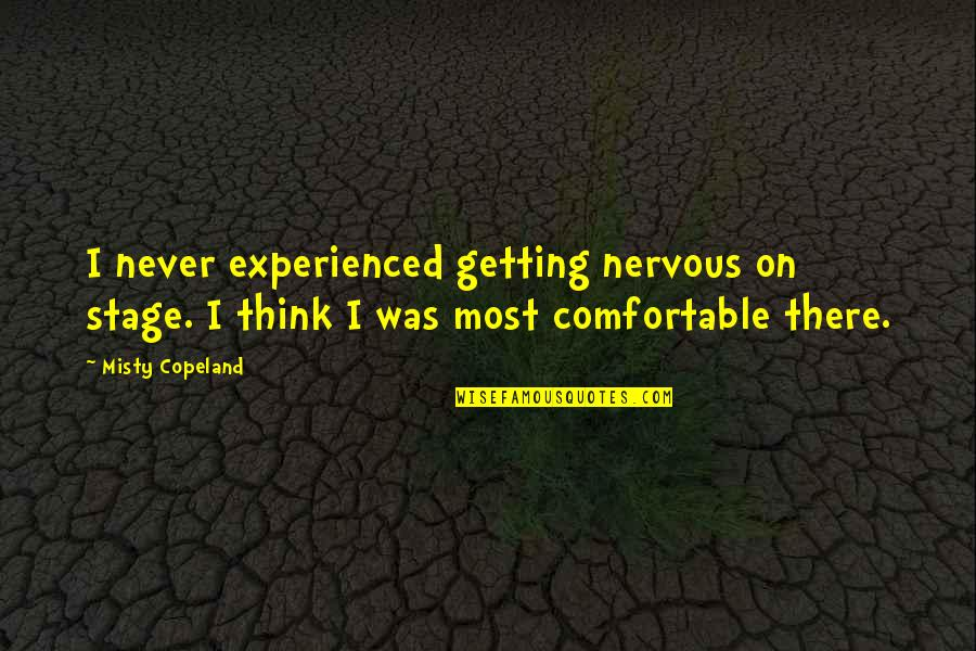 Not Getting Over Your Ex Quotes By Misty Copeland: I never experienced getting nervous on stage. I