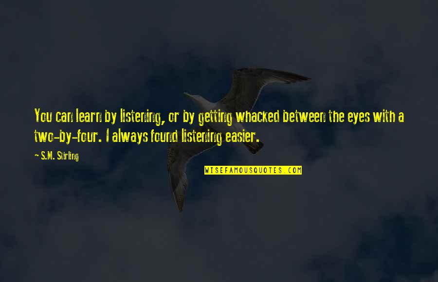 Not Getting Over Your Ex Quotes By S.M. Stirling: You can learn by listening, or by getting