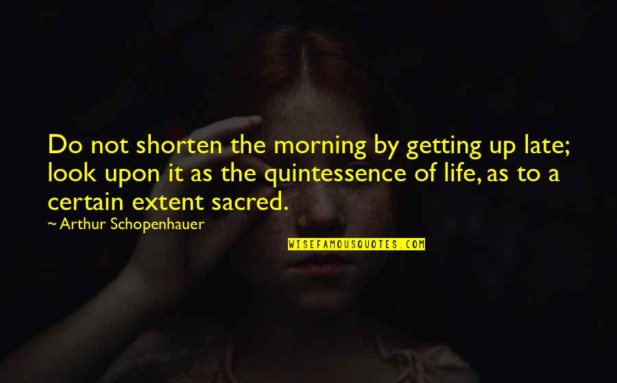 Not Getting Up Quotes By Arthur Schopenhauer: Do not shorten the morning by getting up