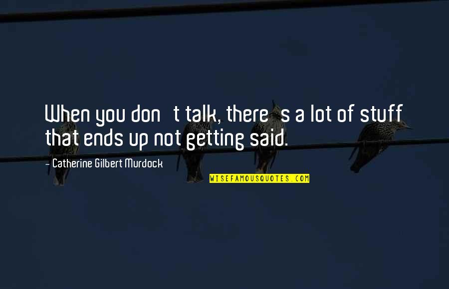 Not Getting Up Quotes By Catherine Gilbert Murdock: When you don't talk, there's a lot of