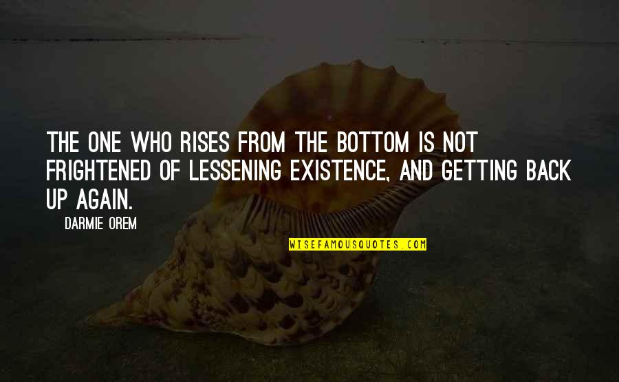 Not Getting Up Quotes By Darmie Orem: The one who rises from the bottom is