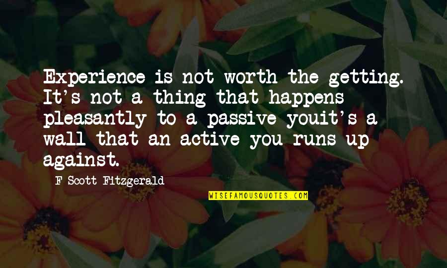 Not Getting Up Quotes By F Scott Fitzgerald: Experience is not worth the getting. It's not