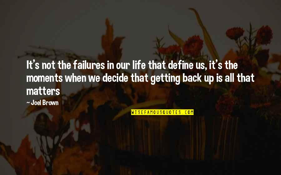 Not Getting Up Quotes By Joel Brown: It's not the failures in our life that