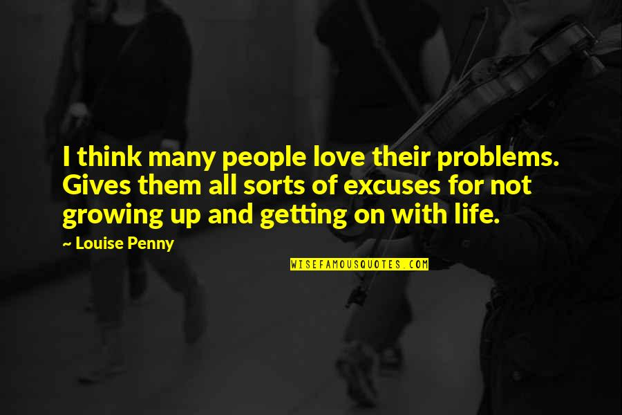 Not Getting Up Quotes By Louise Penny: I think many people love their problems. Gives