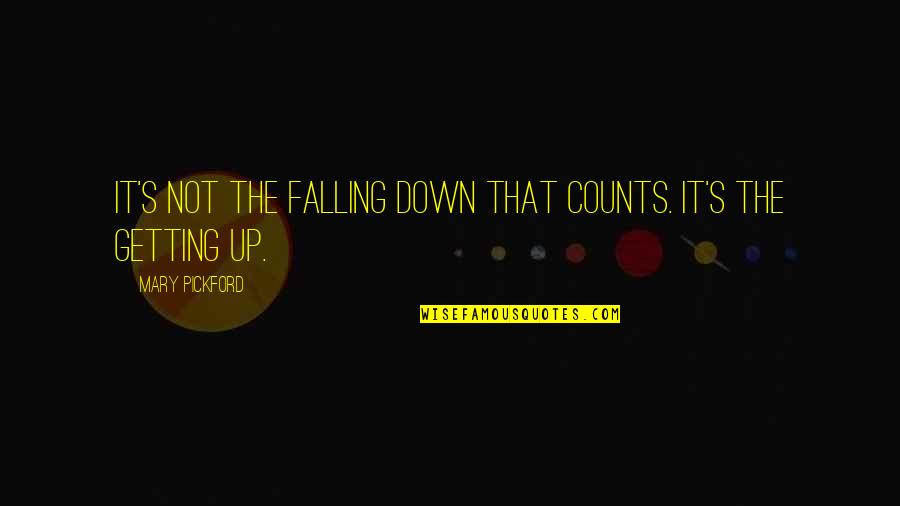 Not Getting Up Quotes By Mary Pickford: It's not the falling down that counts. It's