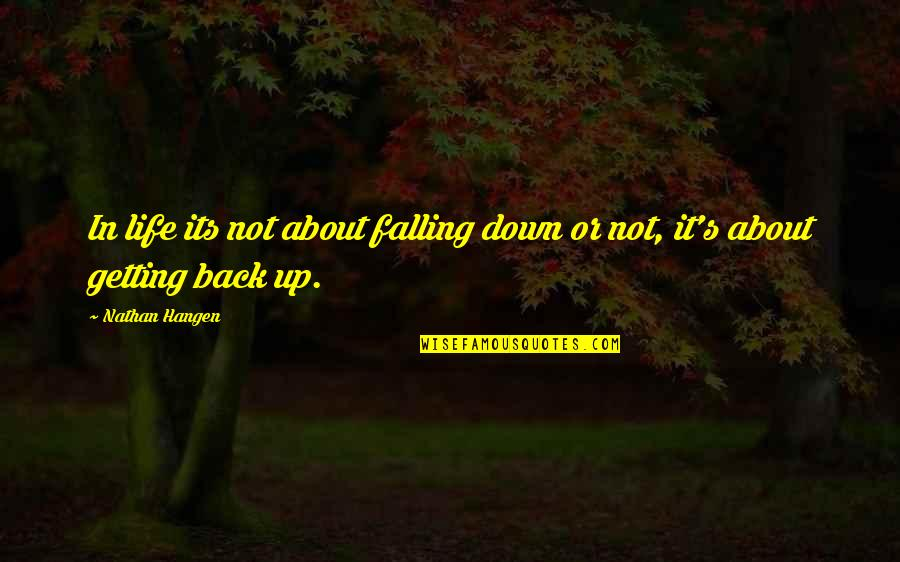 Not Getting Up Quotes By Nathan Hangen: In life its not about falling down or