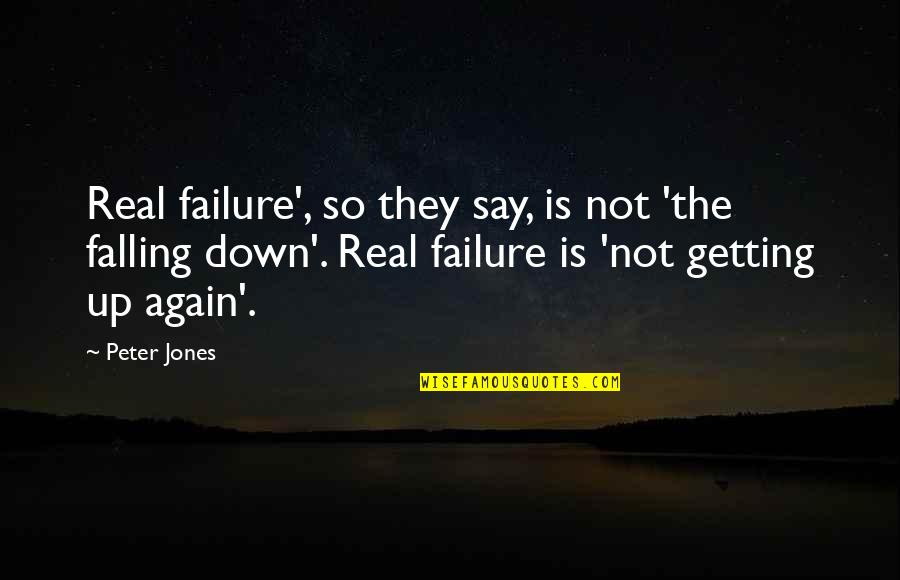 Not Getting Up Quotes By Peter Jones: Real failure', so they say, is not 'the