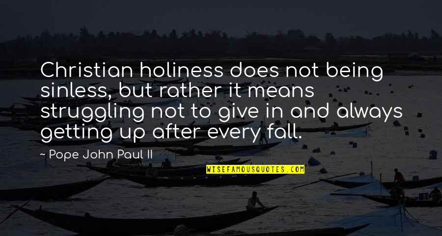 Not Getting Up Quotes By Pope John Paul II: Christian holiness does not being sinless, but rather
