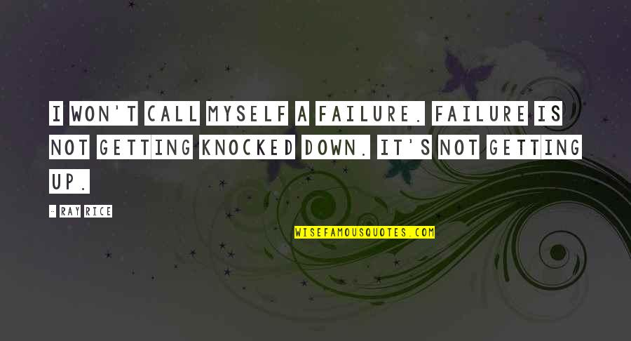 Not Getting Up Quotes By Ray Rice: I won't call myself a failure. Failure is