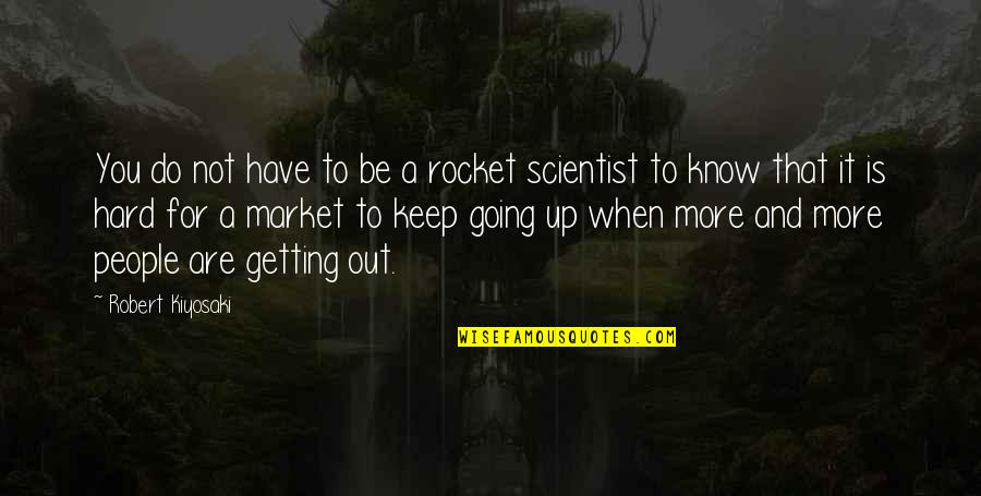 Not Getting Up Quotes By Robert Kiyosaki: You do not have to be a rocket