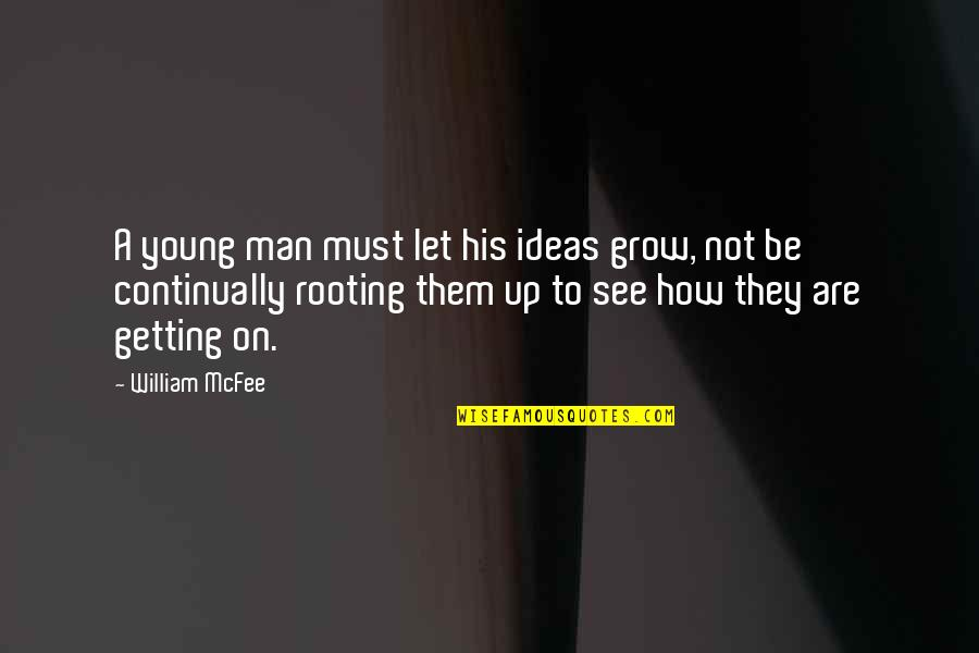 Not Getting Up Quotes By William McFee: A young man must let his ideas grow,