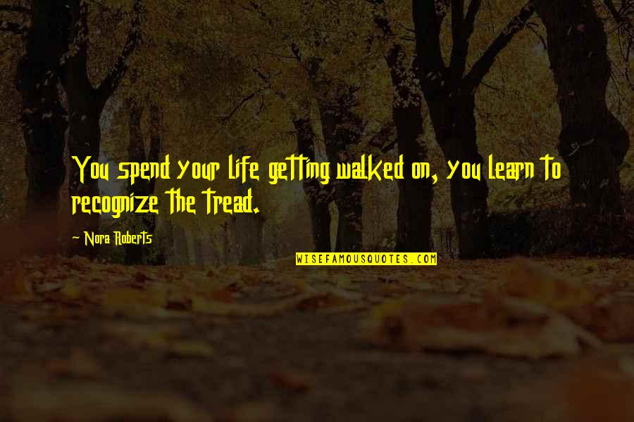 Not Getting Walked On Quotes By Nora Roberts: You spend your life getting walked on, you