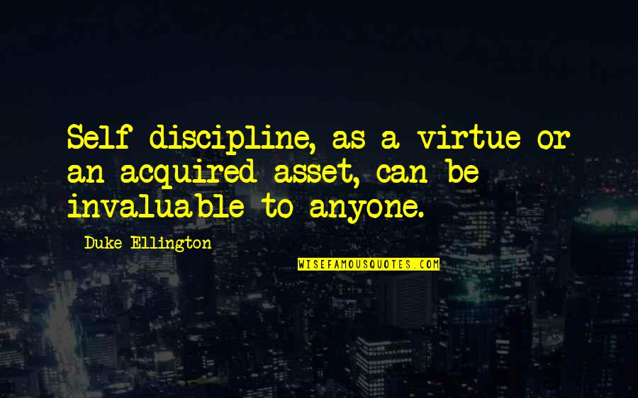 Not Getting What You Expected Quotes By Duke Ellington: Self-discipline, as a virtue or an acquired asset,