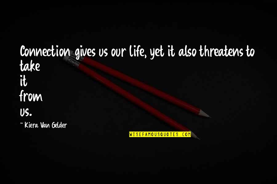 Not Getting What You Expected Quotes By Kiera Van Gelder: Connection gives us our life, yet it also