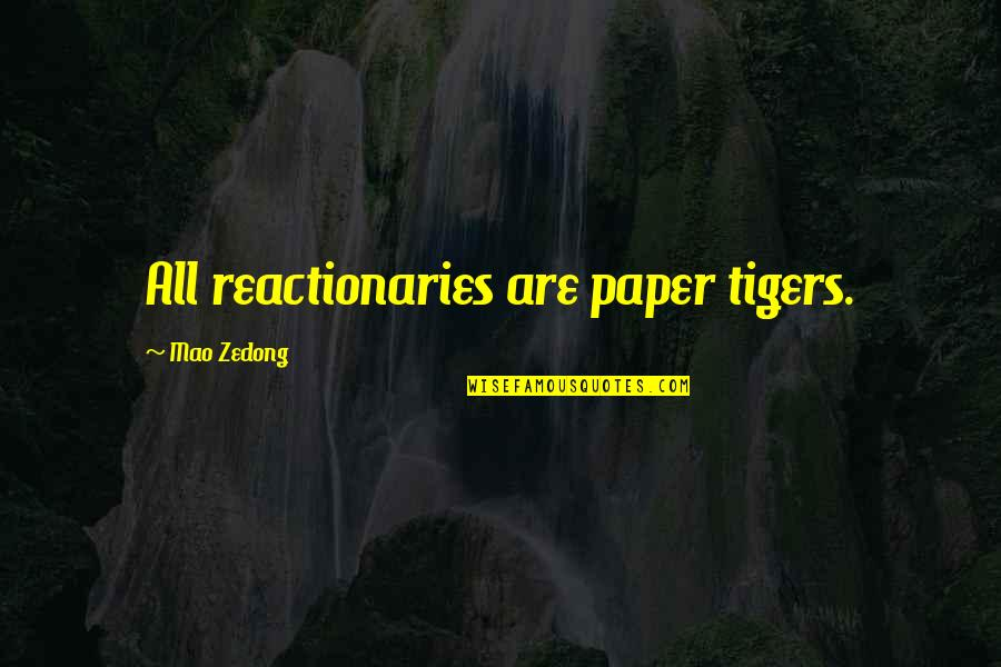 Not Getting What You Expected Quotes By Mao Zedong: All reactionaries are paper tigers.
