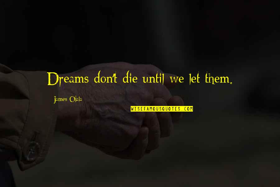 Not Giving Up Gym Quotes By James Ojala: Dreams don't die until we let them.