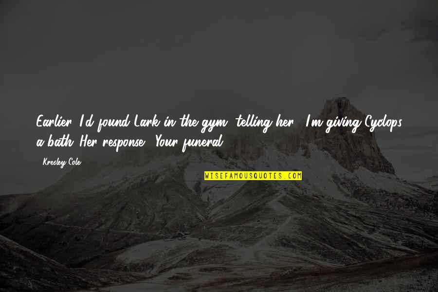 Not Giving Up Gym Quotes By Kresley Cole: Earlier, I'd found Lark in the gym, telling