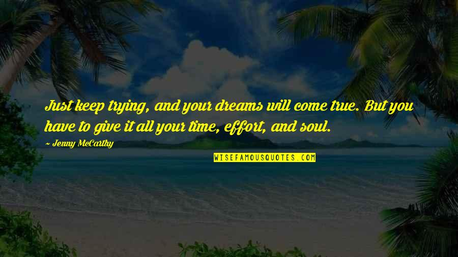 Not Giving Up On Your Dream Quotes By Jenny McCarthy: Just keep trying, and your dreams will come