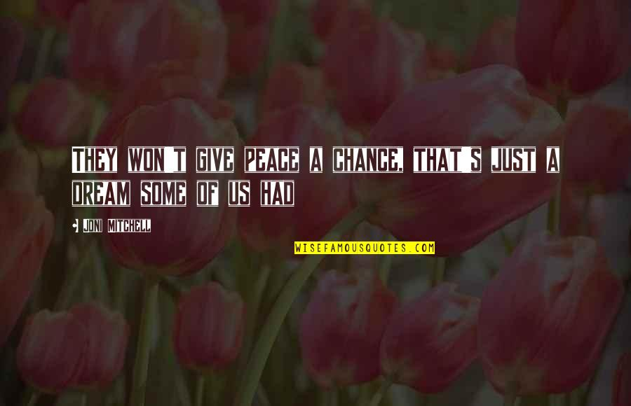 Not Giving Up On Your Dream Quotes By Joni Mitchell: They won't give peace a chance, that's just