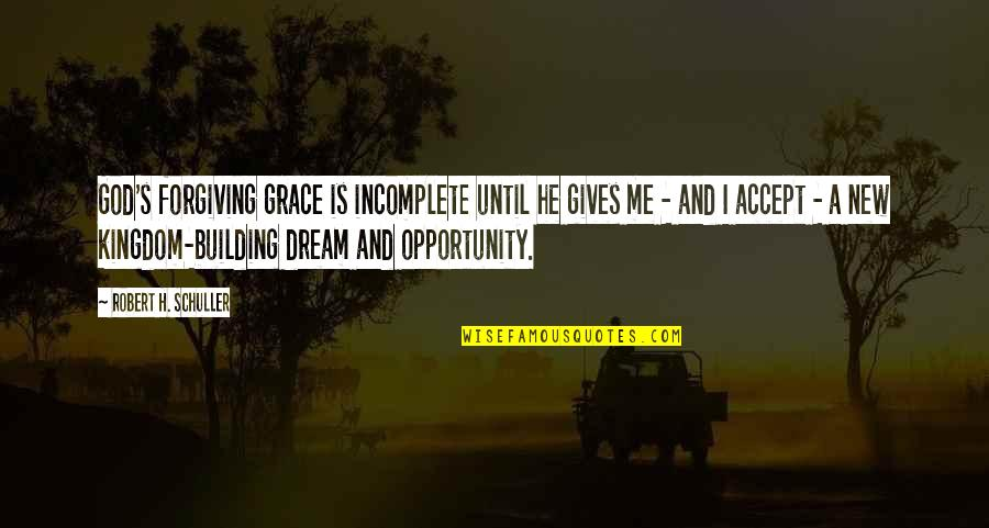 Not Giving Up On Your Dream Quotes By Robert H. Schuller: God's forgiving grace is incomplete until he gives