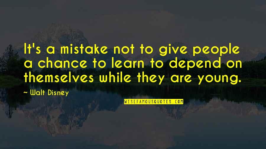 Not Giving Up On Your Dream Quotes By Walt Disney: It's a mistake not to give people a