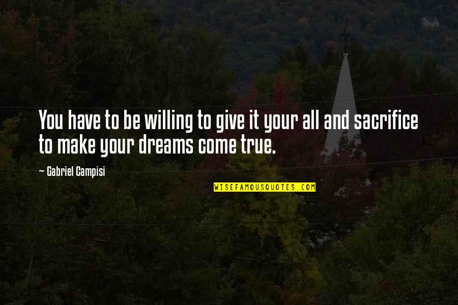 Not Giving Up On Your Dreams Quotes By Gabriel Campisi: You have to be willing to give it