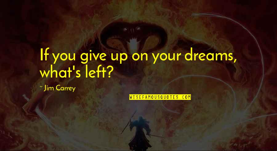 Not Giving Up On Your Dreams Quotes By Jim Carrey: If you give up on your dreams, what's