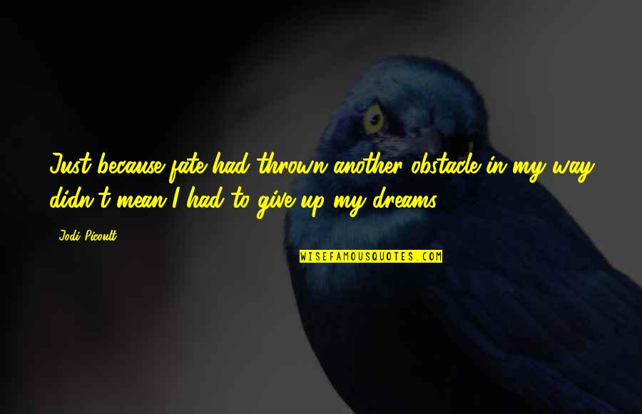 Not Giving Up On Your Dreams Quotes By Jodi Picoult: Just because fate had thrown another obstacle in