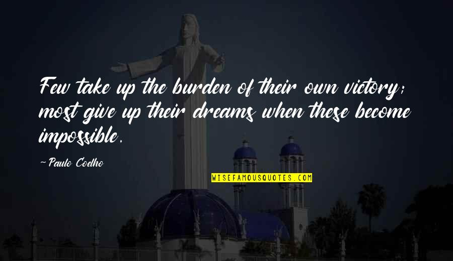 Not Giving Up On Your Dreams Quotes By Paulo Coelho: Few take up the burden of their own