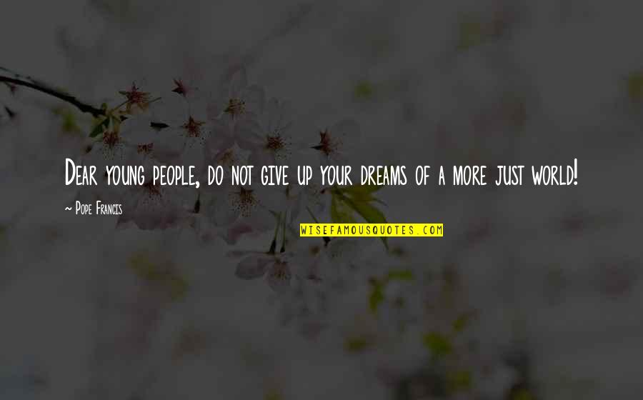 Not Giving Up On Your Dreams Quotes By Pope Francis: Dear young people, do not give up your