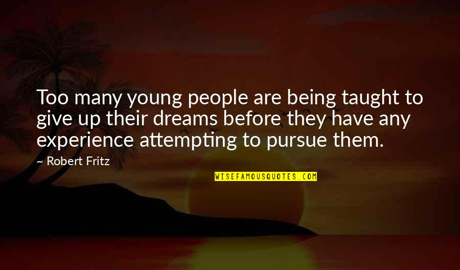 Not Giving Up On Your Dreams Quotes By Robert Fritz: Too many young people are being taught to