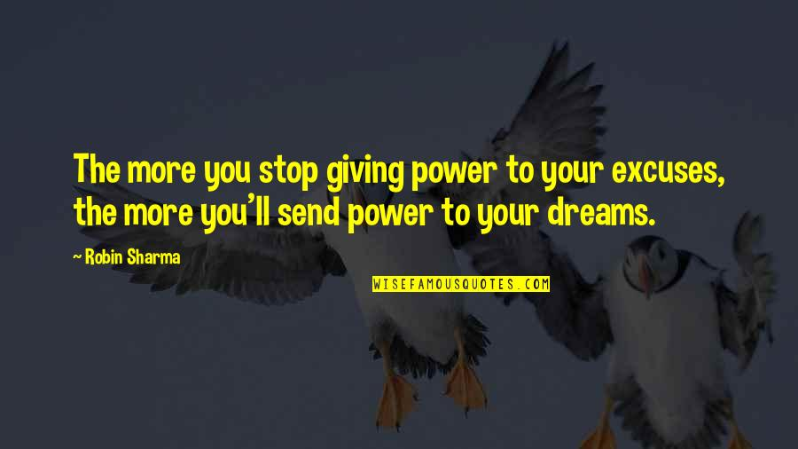 Not Giving Up On Your Dreams Quotes By Robin Sharma: The more you stop giving power to your