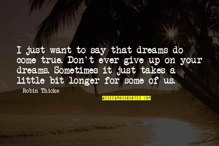 Not Giving Up On Your Dreams Quotes By Robin Thicke: I just want to say that dreams do