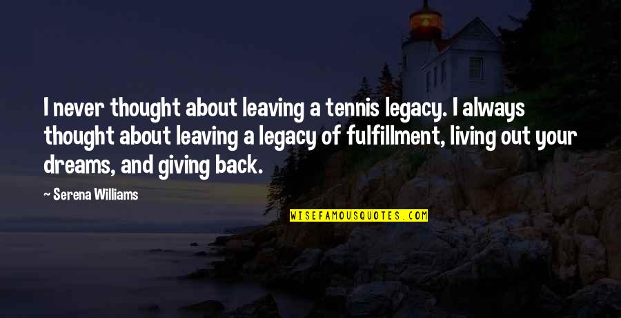 Not Giving Up On Your Dreams Quotes By Serena Williams: I never thought about leaving a tennis legacy.