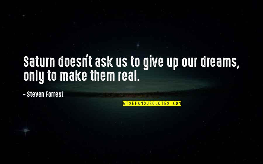 Not Giving Up On Your Dreams Quotes By Steven Forrest: Saturn doesn't ask us to give up our