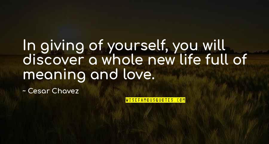 Not Giving Up On Yourself Quotes By Cesar Chavez: In giving of yourself, you will discover a