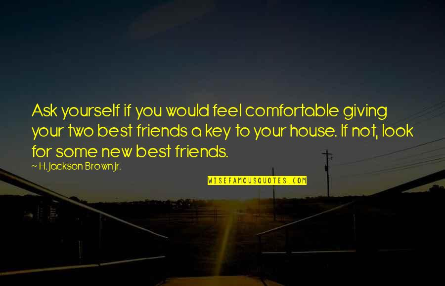 Not Giving Up On Yourself Quotes By H. Jackson Brown Jr.: Ask yourself if you would feel comfortable giving