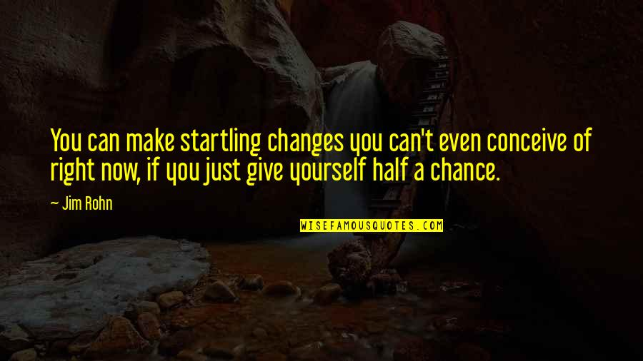 Not Giving Up On Yourself Quotes By Jim Rohn: You can make startling changes you can't even