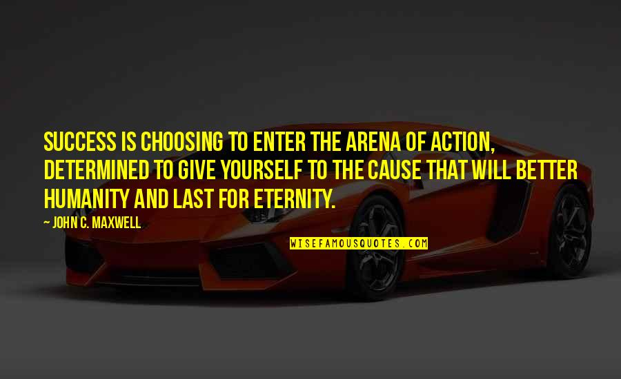 Not Giving Up On Yourself Quotes By John C. Maxwell: Success is choosing to enter the arena of