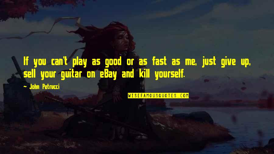 Not Giving Up On Yourself Quotes By John Petrucci: If you can't play as good or as