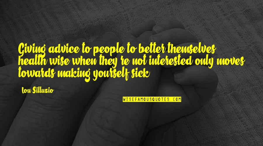 Not Giving Up On Yourself Quotes By Lou Silluzio: Giving advice to people to better themselves health